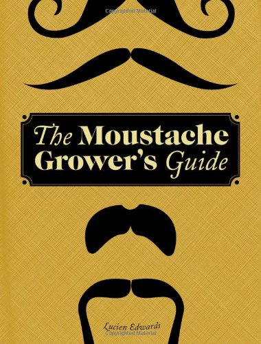 The Moustache Grower's Guide 9780811878807