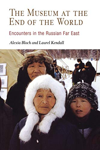 The Museum at the End of the World: Encounters in the Russian Far East 9780812218787