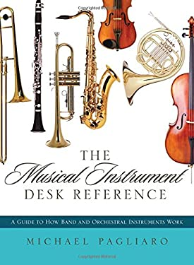 The Musical Instrument Desk Reference: A Guide to How Band and Orchestral Instruments Work 9780810882706