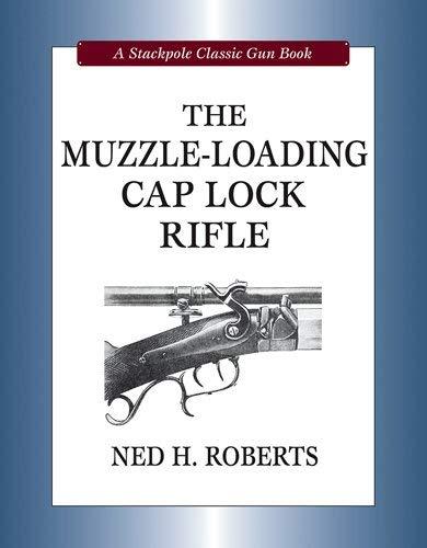The Muzzle-Loading Cap Lock Rifle 9780811705172