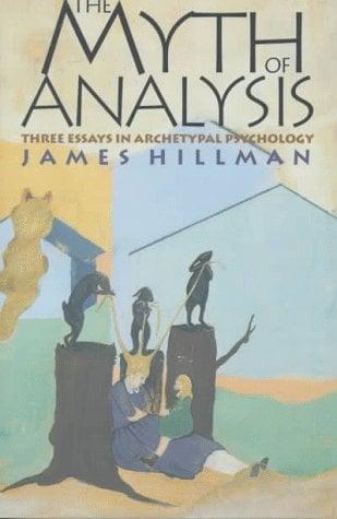 The Myth of Analysis: Three Essays in Archetypl Psychology 9780810116511