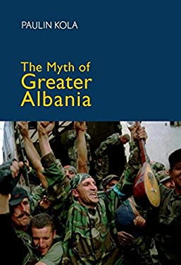 The Myth of Greater Albania 9780814747735