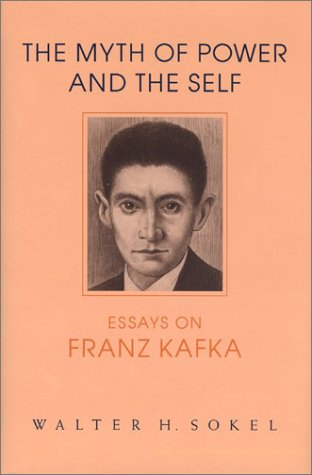 The Myth of Power and the Self: Essays on Franz Kafka