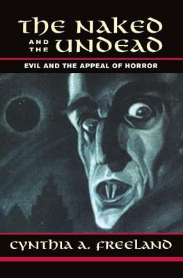 The Naked and the Undead: Evil and the Appeal of Horror 9780813365633