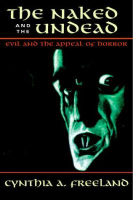 The Naked and the Undead: Evil and the Appeal of Horror 9780813367026