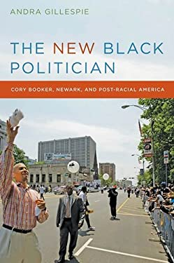 The New Black Politician: Cory Booker, Newark, and Post-Racial America 9780814732441