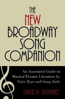 The New Broadway Song Companion: An Annotated Guide to Musical Theatre Literature by Voice Type and Song Style 9780810869431