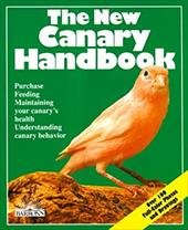 The New Canary Handbook: Everything about Purchase, Care, Diet, Disease, and Behavior: With a Special Chapter on Understandi 3397427