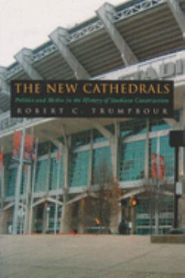 The New Cathedrals: Politics and Media in the History of Stadium Construction 9780815631323