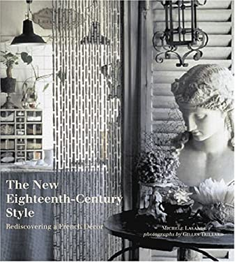 The New Eighteenth-Century Style: Rediscovering a French Decor 9780810954960
