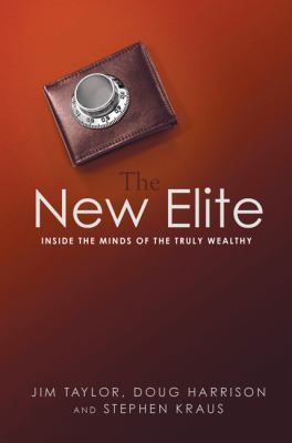 The New Elite: Inside the Minds of the Truly Wealthy 9780814400487