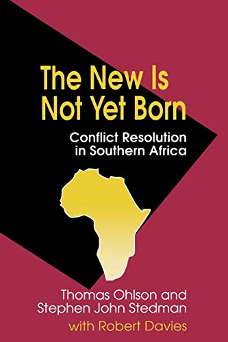 The New Is Not Yet Born: Conflict Resolution in Southern Africa 9780815764519
