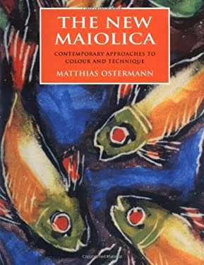 The New Maiolica: Contemporary Approaches to Colour and Technique 9780812235135