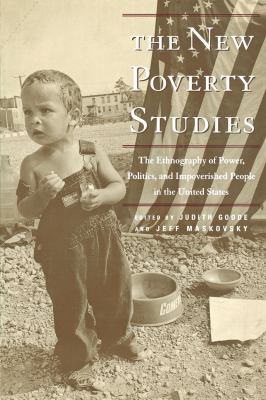 The New Poverty Studies: The Ethnography of Power, Politics, and Impoverished People in the United States 9780814731161