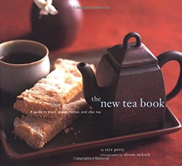 The New Tea Book: A Guide to Black, Green, Herbal, and Chai Tea 9780811830539
