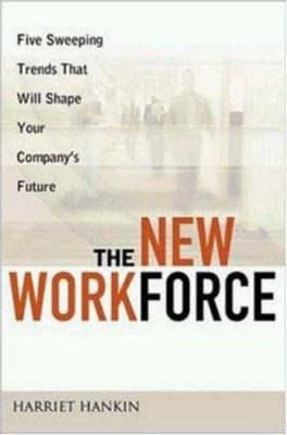 The New Workforce: Five Sweeping Trends That Will Shape Your Company's Future 9780814408292