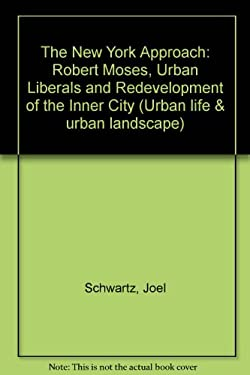 The New York Approach: Robert Moses, Urban Liberals, and Redevelopment of the Inner City