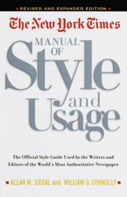 The New York Times Manual of Style and Usage, Revised and Expanded Edition: The Official Style Guide Used by the Writers and Editors of the World's Mo