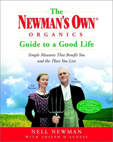 The Newman's Own Organics Guide to a Good Life: Simple Measures That Benefit You and the Place You Live 9780812967333