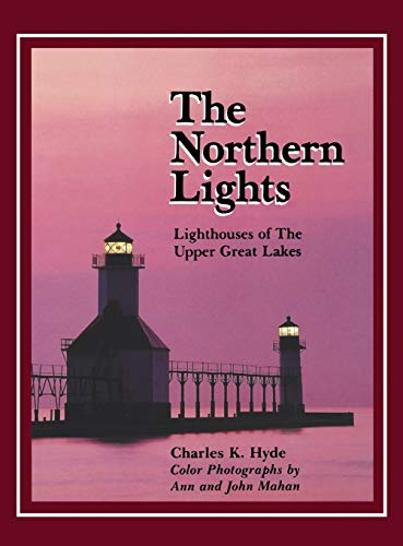 The Northern Lights: Lighthouses of the Upper Great Lakes