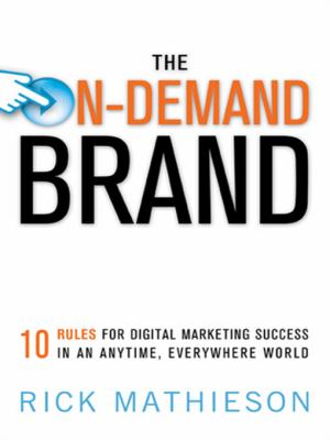 The On-Demand Brand On-Demand Brand: 10 Rules for Digital Marketing Success in an Anytime, Everyw10 Rules for Digital Marketing Success in an Anytime, 9780814415726