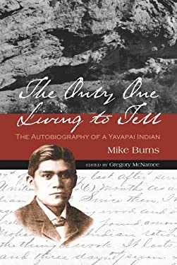 The Only One Living to Tell: The Autobiography of a Yavapai Indian 9780816501205