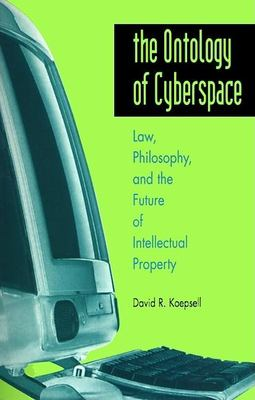 The Ontology of Cyberspace: Philosophy, Law, and the Future of Intellectual Property 9780812694239
