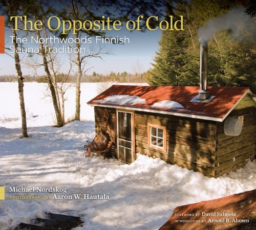 The Opposite of Cold: The Northwoods Finnish Sauna Tradition 9780816656820