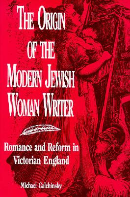The Origin of the Modern Jewish Woman Writer: Romance and Reform in Victorian England 9780814326138