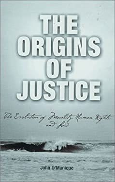 The Origins of Justice: The Evolution of Morality, Human Rights, and Law 9780812237061