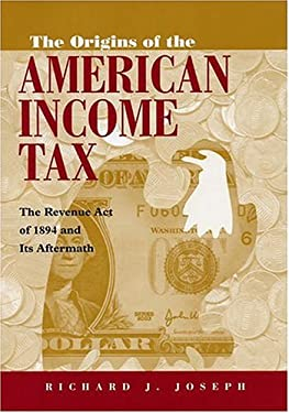 The Origins of the American Income Tax: The Revenue Act of 1894 and Its Aftermath 9780815630210