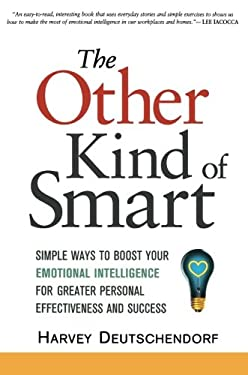 The Other Kind of Smart: Simple Ways to Boost Your Emotional Intelligence for Greater Personal Effectiveness and Success 9780814414057