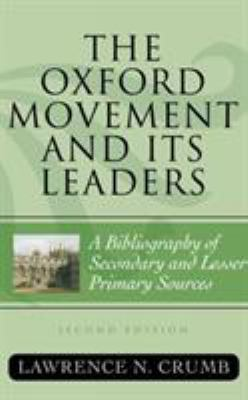 The Oxford Movement and Its Leaders: A Bibliography of Secondary and Lesser Primary Sources 9780810821415