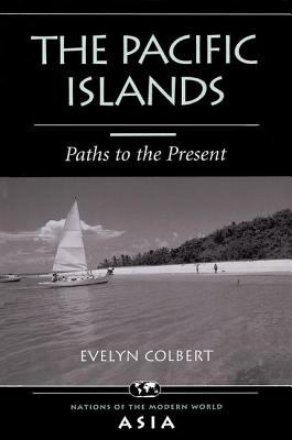 The Pacific Islands: Paths to the Present 9780813332864