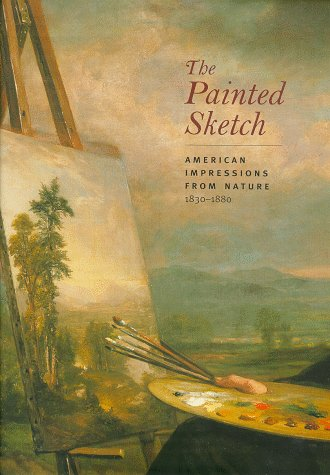 The Painted Sketch: American Impressions from Nature, 1830-1880 9780810963641