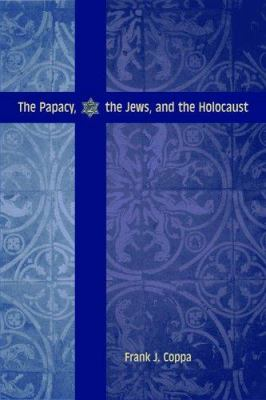 The Papacy, the Jews, and the Holocaust 9780813214498