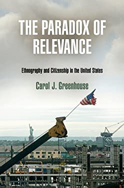 The Paradox of Relevance: Ethnography and Citizenship in the United States 9780812243123