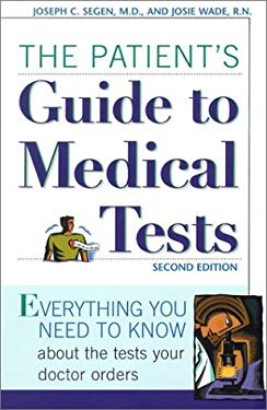 The Patient's Guide to Medical Tests: Everything You Need to Know about the Tests Your Doctor Orders 9780816046522