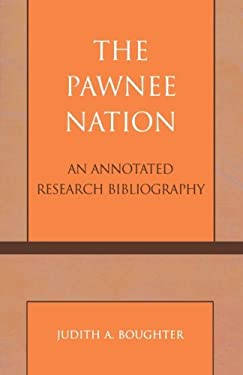 The Pawnee Nation: An Annotated Research Bibliography 9780810849907