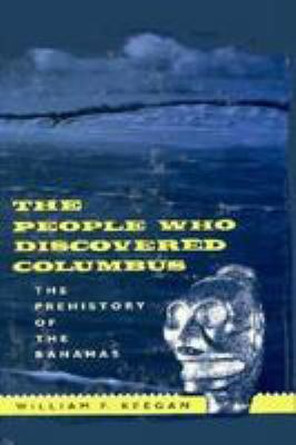 The People Who Discovered Columbus: The Prehistory of the Bahamas 9780813011370