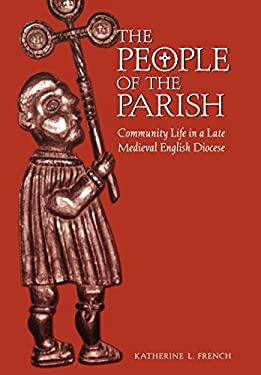 The People of the Parish: Community Life in a Late Medieval English Diocese 9780812235814