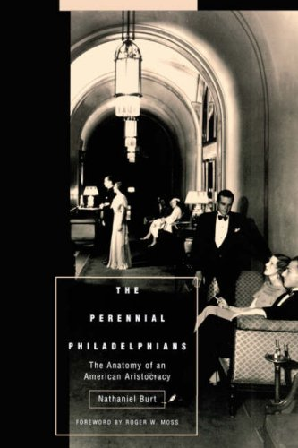 The Perennial Philadelphians: The Anatomy of an American Aristocracy 9780812216936