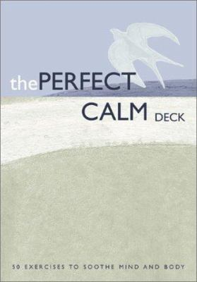 The Perfect Calm Deck: 50 Exercises to Soothe Mind and Body 9780811833271