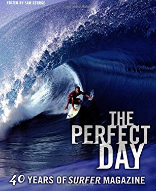The Perfect Day: 40 Years of Surfer Magazine 9780811839211