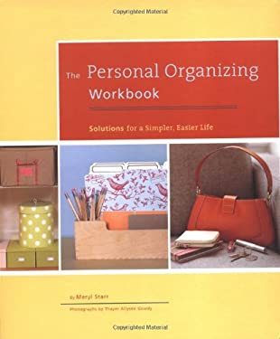 The Personal Organizing Workbook: Solutions for a Simpler, Easier Life 9780811849425
