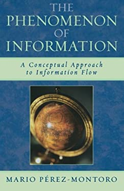 The Phenomenon of Information: A Conceptual Approach to Information Flow 9780810859425