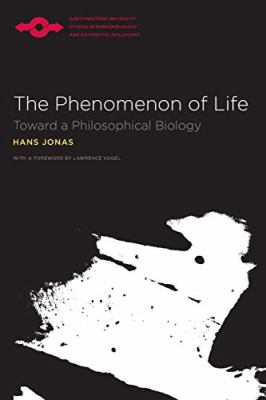 The Phenomenon of Life: Toward a Philosophical Biology 9780810117495
