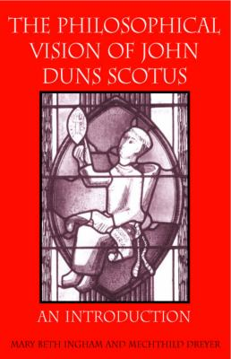 The Philosophical Vision of John Duns Scotus: An Introduction 9780813213705