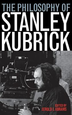 The Philosophy of Stanley Kubrick 9780813124452