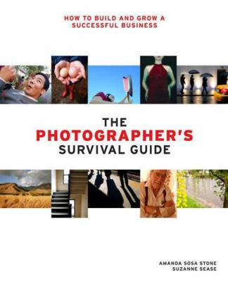 The Photographer's Survival Guide: How to Build and Grow a Successful Business [With CDROM]